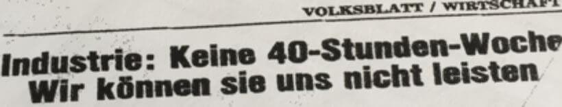 1969 wettert die Industriellenvereinigung gegen die 40-Stunden-Woche – mit denselben Argumenten wie heute