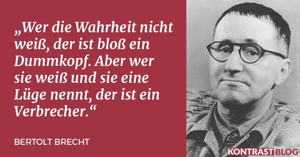 Bertolt Brecht - Wer die Wahrheit nicht weiß, der ist bloß ein Dummkopf. Aber wer sie weiß und sie eine Lüge nennt, der ist ein Verbrecher.