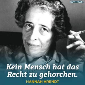 """""""Kein Mensch hat das Recht zu gehorchen."""" - Hannah Arendt"""